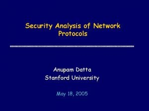Security Analysis of Network Protocols Anupam Datta Stanford