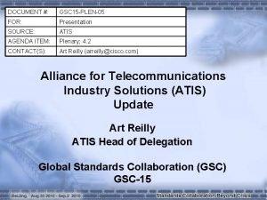 DOCUMENT GSC 15 PLEN05 FOR Presentation SOURCE ATIS