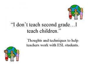 I dont teach second gradeI teach children Thoughts