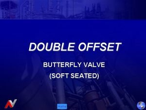 DOUBLE OFFSET BUTTERFLY VALVE SOFT SEATED Home Advance