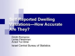 SelfReported Dwelling ValuationsHow Accurate Are They Dmitri Romanov
