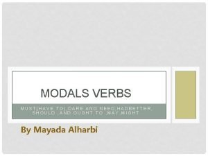 MODALS VERBS MUSTHAVE TO DARE AND NEED HADBETTER