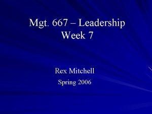 Mgt 667 Leadership Week 7 Rex Mitchell Spring