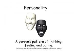 Personality A persons pattern of thinking feeling and