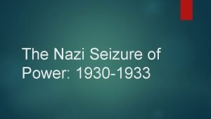 The Nazi Seizure of Power 1930 1933 Daily