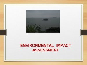 ENVIRONMENTAL IMPACT ASSESSMENT Environment Impact Assessment What is