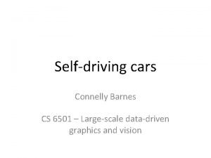 Selfdriving cars Connelly Barnes CS 6501 Largescale datadriven