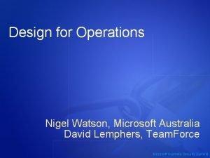 Design for Operations Nigel Watson Microsoft Australia David