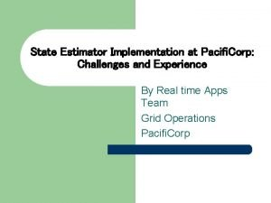 State Estimator Implementation at Pacifi Corp Challenges and