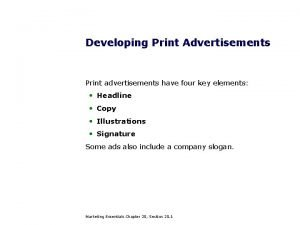 Developing Print Advertisements Print advertisements have four key