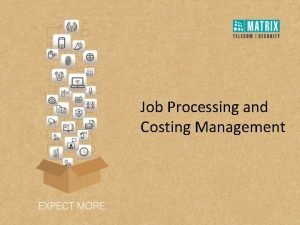 Job Processing and Costing Management Job Processing and