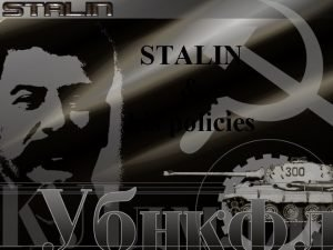 STALIN his policies You will learn How Stalin