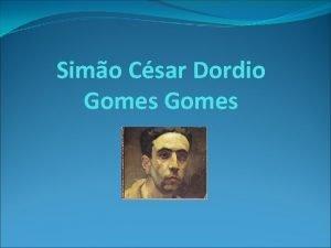 Simo Csar Dordio Gomes Dordio Gomes the painter