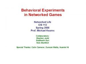 Behavioral Experiments in Networked Games Networked Life CIS