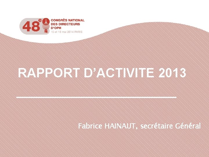 RAPPORT DACTIVITE 2013 Fabrice HAINAUT secrtaire Gnral SOMMAIRE
