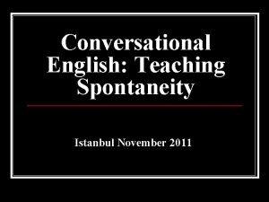 Conversational English Teaching Spontaneity Istanbul November 2011 Use