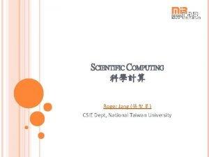 SCIENTIFIC COMPUTING Roger Jang CSIE Dept National Taiwan