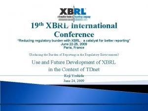 19 th XBRL International Conference Reducing regulatory burden