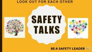 LOOK OUT FOR EACH OTHER SAFETY TALKS LOOK