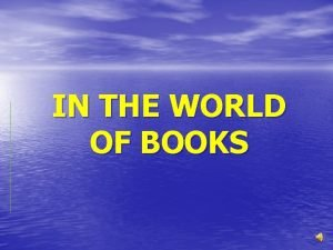 IN THE WORLD OF BOOKS LIFE WITHOUT BOOKS