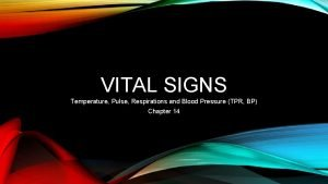 VITAL SIGNS Temperature Pulse Respirations and Blood Pressure