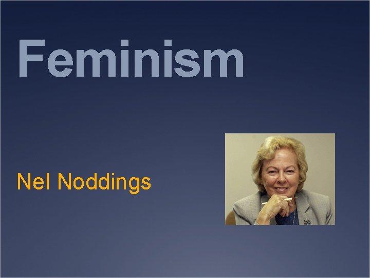 Feminism Nel Noddings Ethics and Feeling Hume ethics