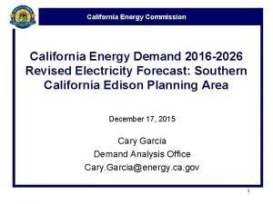 California Energy Commission California Energy Demand 2016 2026