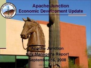 Apache Junction Economic Development Update Apache Junction City