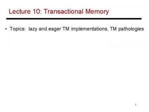 Lecture 10 Transactional Memory Topics lazy and eager