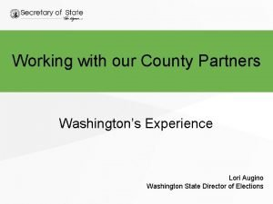 Working with our County Partners Washingtons Experience Lori