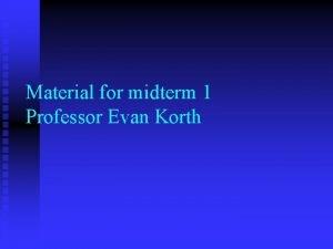 Material for midterm 1 Professor Evan Korth ARPANET