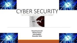 CYBER SECURITY LETS FIGHT AGAINST CYBER CRIME Tanya