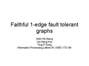 Faithful 1 edge fault tolerant graphs ShihYih Wang