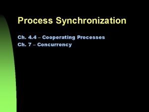 Process Synchronization Ch 4 4 Cooperating Processes Ch