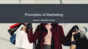 Principles of Marketing Module 2 Marketing Function Marketing