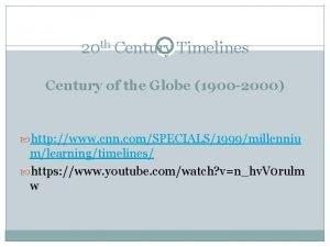 20 th Century Timelines Century of the Globe