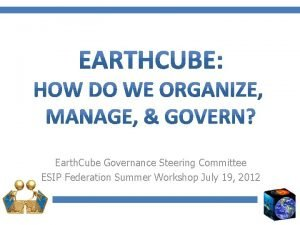 Earth Cube Governance Steering Committee ESIP Federation Summer