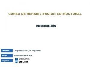CURSO DE REHABILITACIN ESTRUCTURAL INTRODUCCIN Ponente Diego Martn