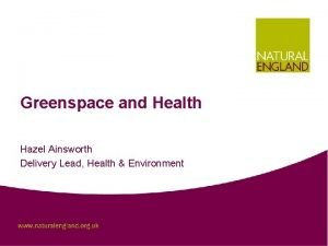 Greenspace and Health Hazel Ainsworth Delivery Lead Health