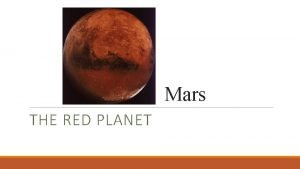 Mars THE RED PLANET SunTemperature Mars is 1