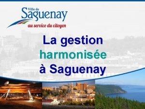 La gestion harmonise Saguenay Le mandat du comit