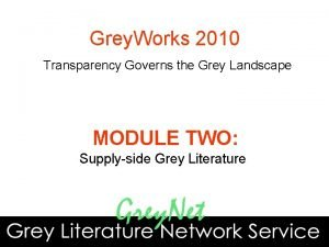 Grey Works 2010 Transparency Governs the Grey Landscape