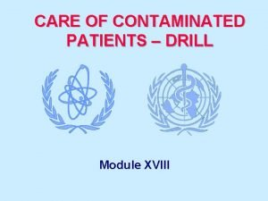 CARE OF CONTAMINATED PATIENTS DRILL Module XVIII Drill