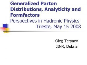 Generalized Parton Distributions Analyticity and Formfactors Perspectives in