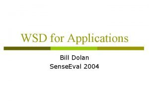 WSD for Applications Bill Dolan Sense Eval 2004
