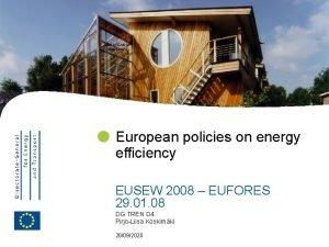 EUROPEAN COMMISSION European policies on energy efficiency EUSEW