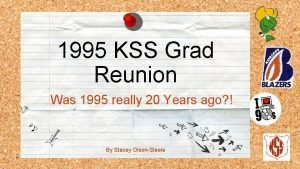 1995 KSS Grad Reunion Was 1995 really 20