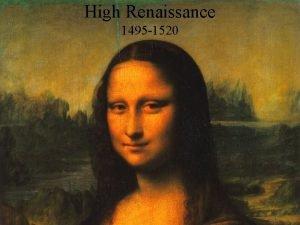 High Renaissance 1495 1520 Leonardo da Vinci 1452