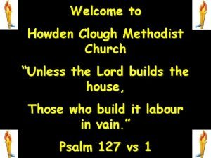 Welcome to Howden Clough Methodist Church Unless the