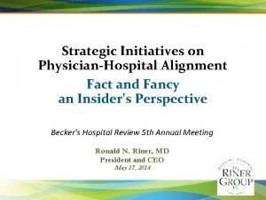 Strategic Initiatives on PhysicianHospital Alignment Fact and Fancy